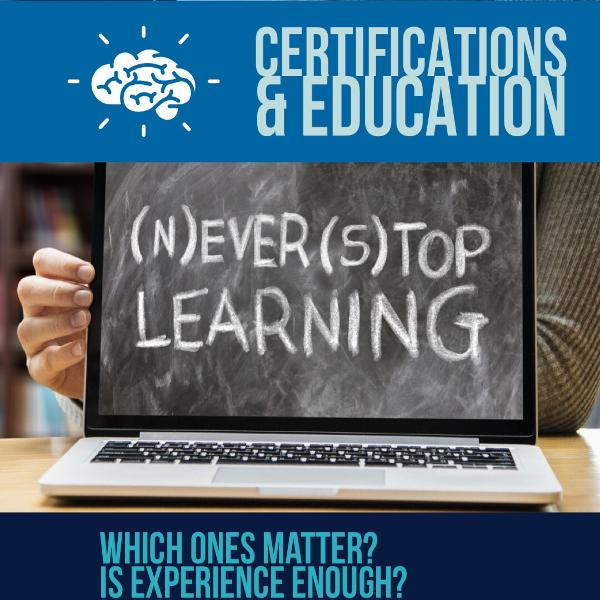 Certifications and Education; Why It Matters