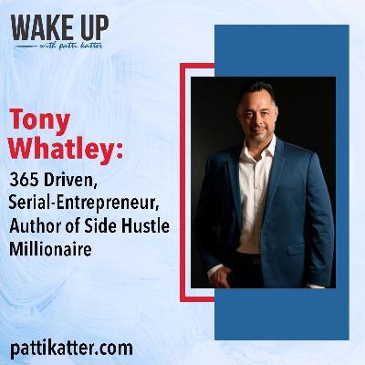 Tony Whatley: 365 Driven, Serial-Entrepreneur, Author of Side Hustle Millionaire