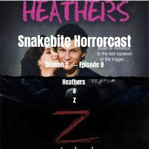 Snakebite Horrorcast Season 2 Episode 9 - Heathers & Z