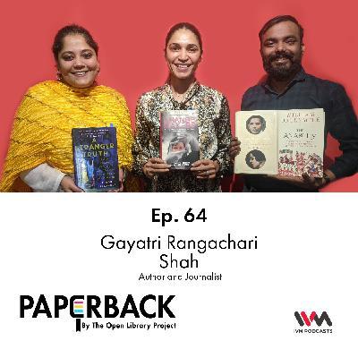 Ep. 64: Gayatri Rangachari Shah