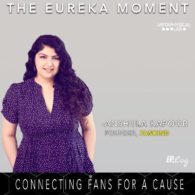 Ep.12 Connecting Fans With Celebrities For A Cause ft. Anshula Kapoor, Founder - Fankind