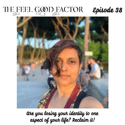 38: Are you losing your identity to one aspect of your life? Reclaim it!