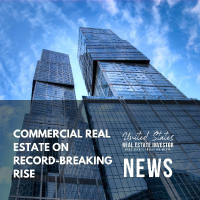 Commercial Real Estate On Record-breaking Rise, United States Real Estate Investor News, August 30, 2021