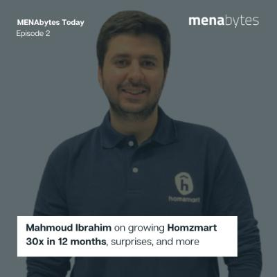 MENAbytes Today - Episode 2: Mahmoud Ibrahim on growing Homzmart 30x in 12 months, surprises, expansion, and more