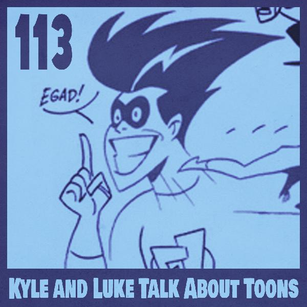Kyle and Luke Talk About Toons #113: Pre-Sandwich Quality