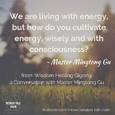 Wisdom Healing Qigong: a conversation with Master Mingtong Gu
