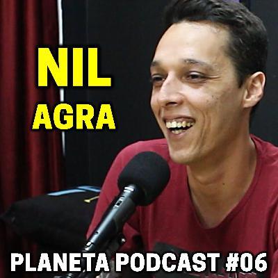 NIL AGRA   Planeta Podcast #08