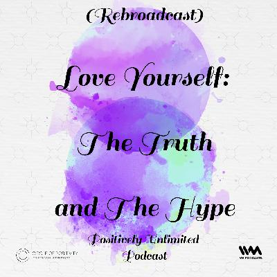 Ep. 39: (Rebroadcast) Love Yourself: The Truth and The Hype