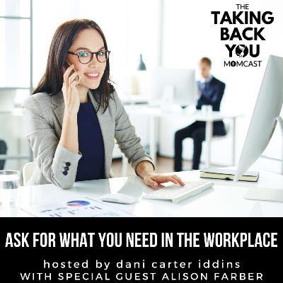 50: Ask For What You Need In The Workplace
