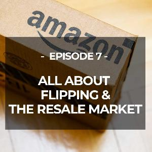 EP 7: FLIPPING - ABOUT THE RESALE MARKET