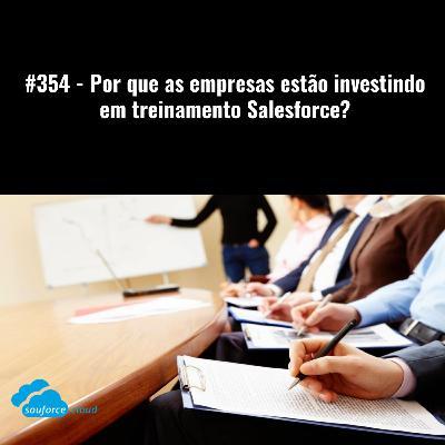 #354 - Por que as empresas estão investindo em treinamento Salesforce?