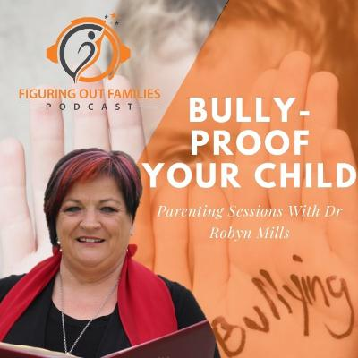 Bullyproof Your Child, Dr Robyn Mills Parenting Session