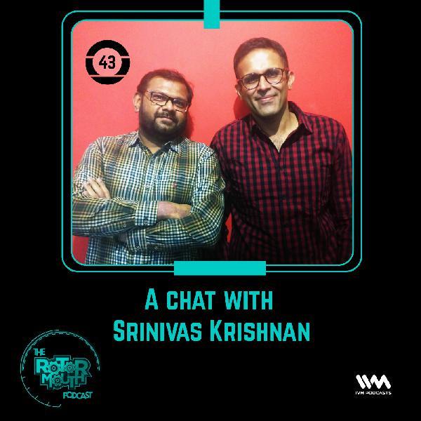 Ep. 43: A Chat with Srinivas Krishnan