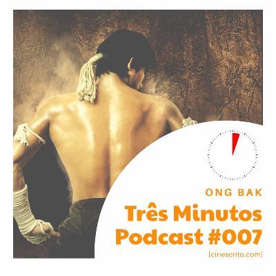 Três Minutos Podcast #7 - Ong Bak