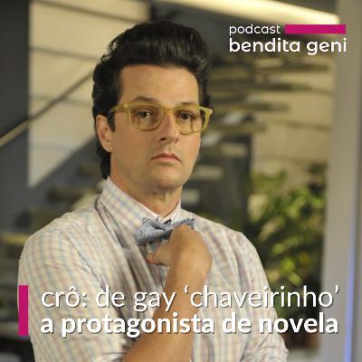 Crô: de gay 'chaveirinho' a protagonista de novela