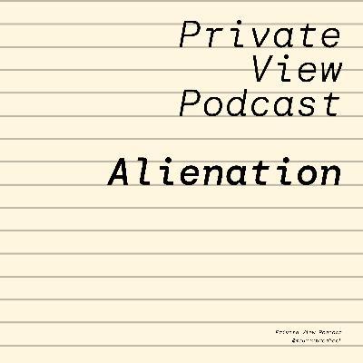 Private View Podcast   Alienation
