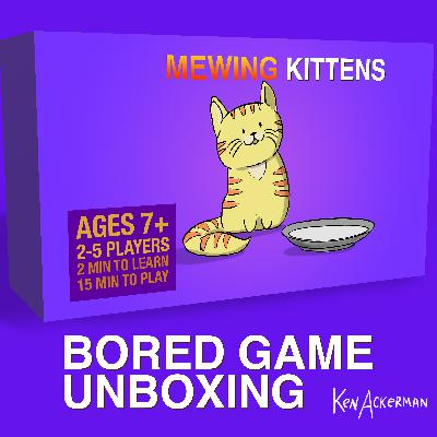 894 - Mewing Kittens | Bored Game Unboxing