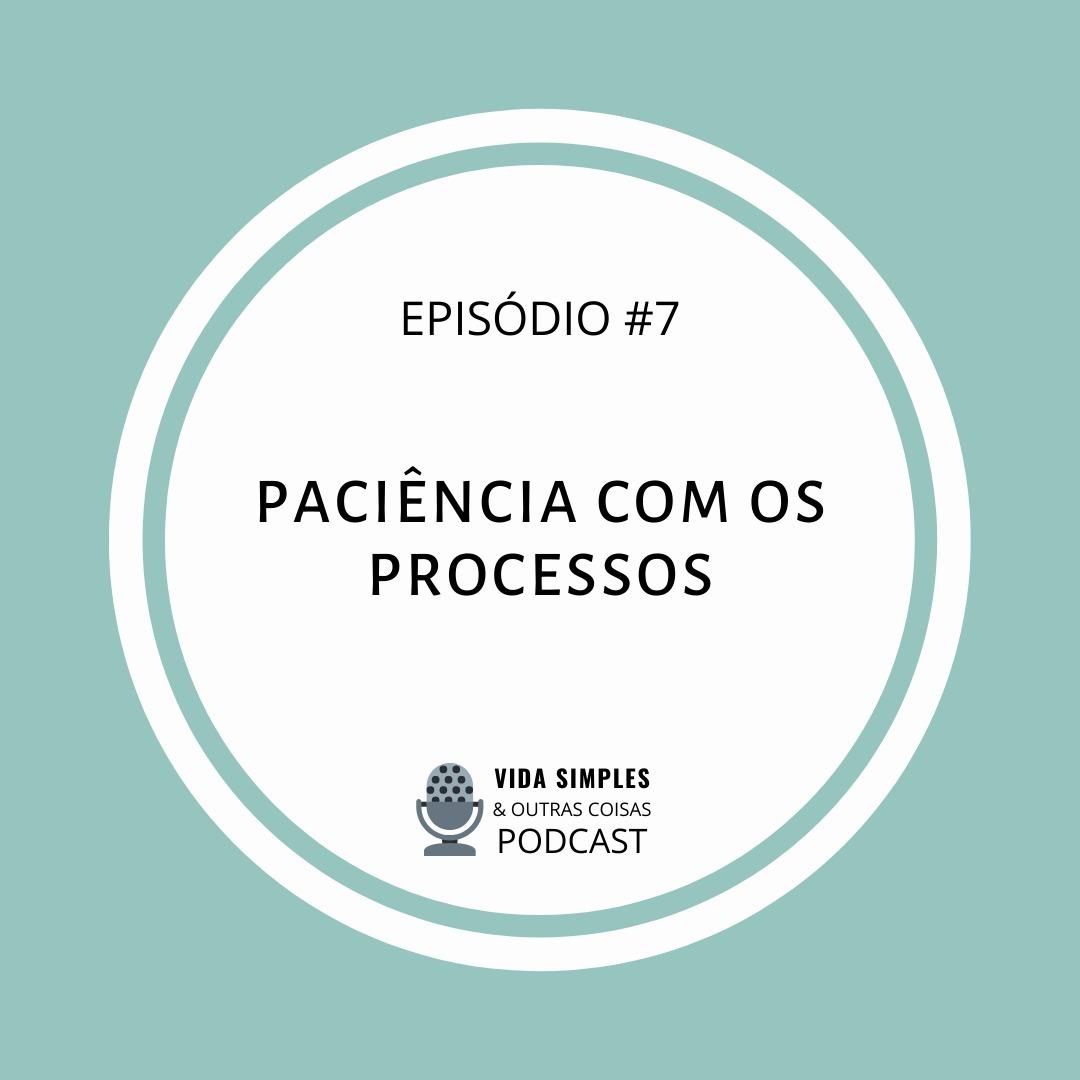 #7- paciencia com os processos