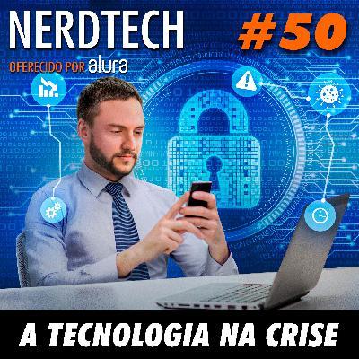 NerdTech 50 - A Tecnologia na crise