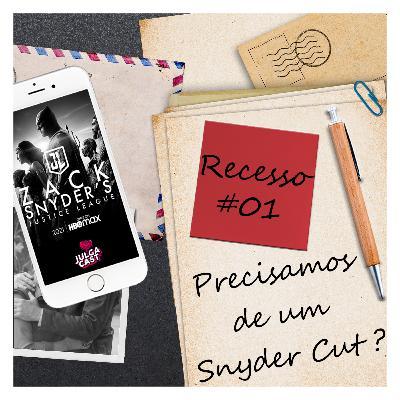 Recesso #01 - Precisamos de um Snyder Cut ?