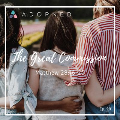 Ep. 98 - The Great Commission - Matthew 28:16-20