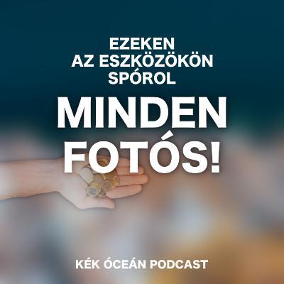 Milyen eszközökön spórol minden kezdő fotós? | Kék Óceán Podcast #38