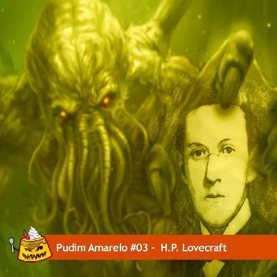 Pudim Amarelo #03 – H.P. Lovecraft