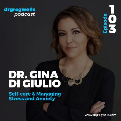#103. Dr. Gina Di Giulio on Self-care & Managing Stress and Anxiety