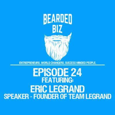 Bearded Biz Show - Ep. 24 - Eric Legrand - Founders of Team LeGrand - Rutgers Alumni - Speaker