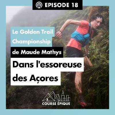 """#18 """"Dans l'essoreuse des Açores"""", le Golden Trail Championship de Maude Mathys"""