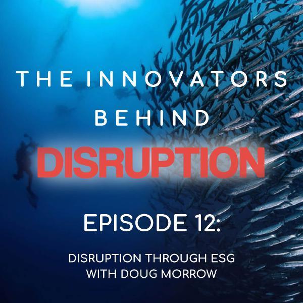Disruption Through ESG with Doug Morrow