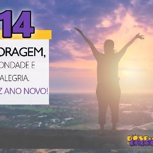 Dose de Energia #14 - Coragem, Bondade e Alegria! Feliz Ano Novo!