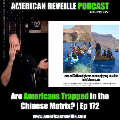 Are Americans Trapped in the Chinese Matrix? | Ep 172
