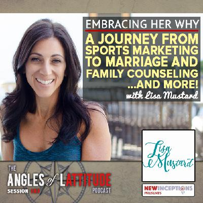 Lisa Mustard – Embracing Her Why – A Journey from Sports Marketing to Marriage and Family Counseling… and More! (AoL 167)