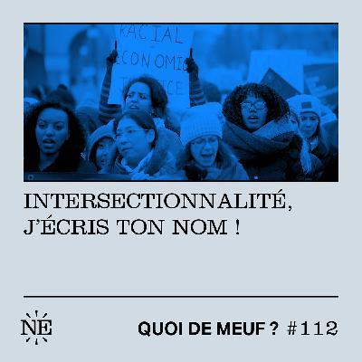 #112 - Intersectionnalité, j'écris ton nom !