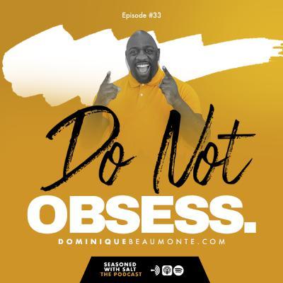 Do NOT Obsess Over It!
