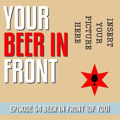 Episode 54 (Your) Beer In Front
