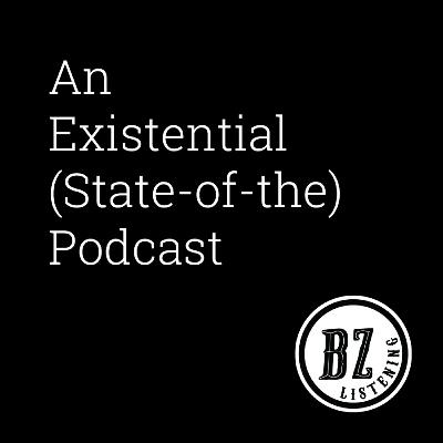 48. An Existential (State-of-the) Podcast