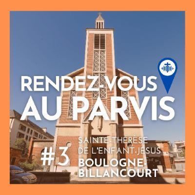 Rendez-vous au Parvis #3  Sainte-Thérèse de l'Enfant-Jésus de Boulogne-Billancourt