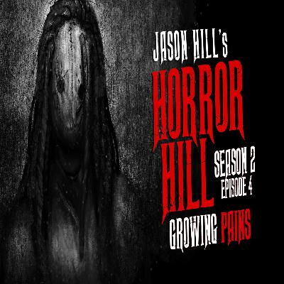 """4: S2E04 – """"Growing Pains"""" – Horror Hill"""