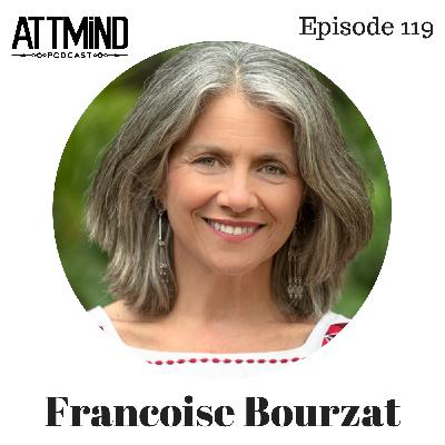 Deepening Our Relationship To The Sacred Mushrooms | Francoise Bourzat ~ ATTMind 119