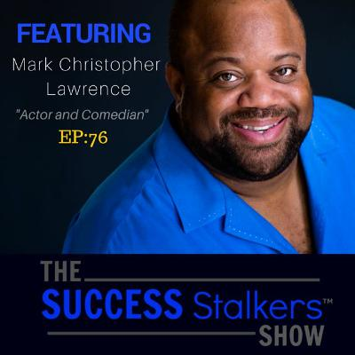 76: Mark Christopher Lawrence: How To Stay Relevant As A Hollywood Actor