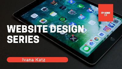 Website Design Series   with Ivana Katz   Episode 13