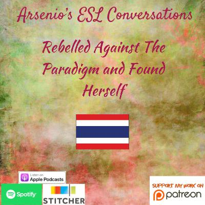 Arsenio's ESL Podcast | Developing Speaking Task | Pim of Thailand | Rebelling Against The System, Found Her 'Why'