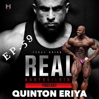 YOUNG & HUNGRY | Quinton Eriya | Real Bodybuilding Podcast Ep.59