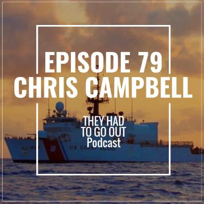 Episode 79: Chris Campbell - Quartermaster 2nd Class - CGC Sedge - CGC Thetis - ATON - Migrants