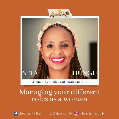 Managing your different roles as a woman with Nita Hungu