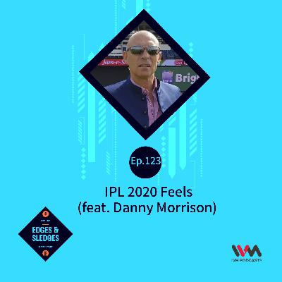 Ep. 123: IPL 2020 Feels with Danny Morrison