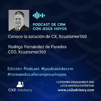Edición Podcast - Tomando Café Con Jesús Hoyos - Vamos A Conocer A Xcustomer360