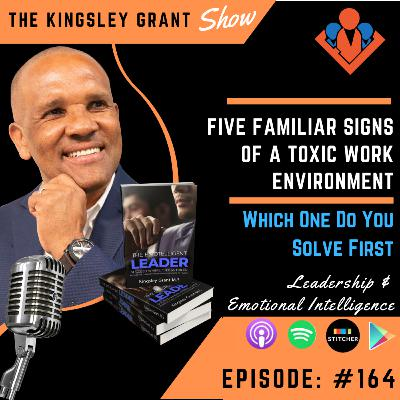 KGS164 | Five Familiar Signs Of A Toxic Work Environment Which One Do You Solve First With Kingsley Grant